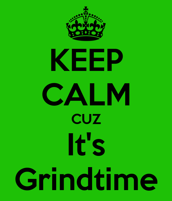 KEEP CALM CUZ It's Grindtime