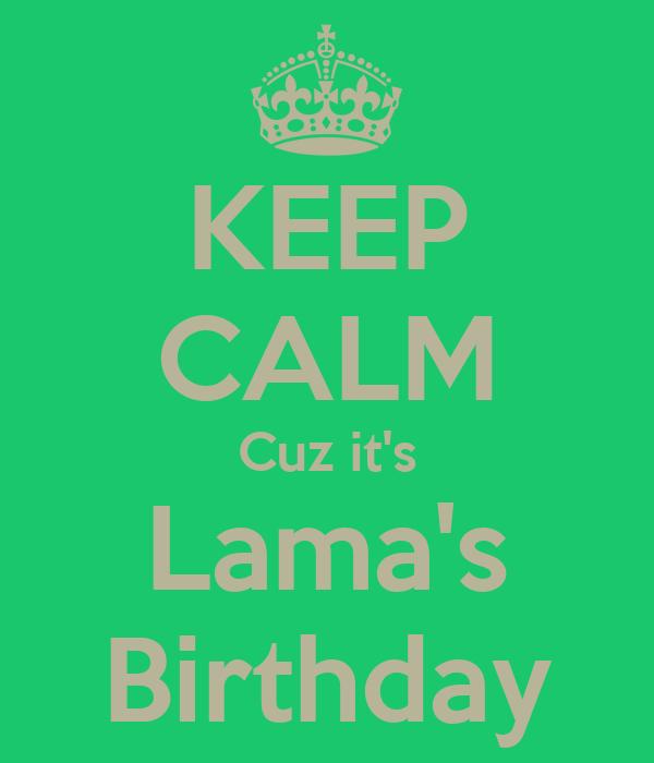 KEEP CALM Cuz it's Lama's Birthday