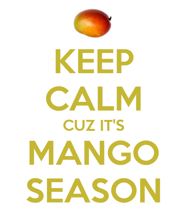 KEEP CALM CUZ IT'S MANGO SEASON