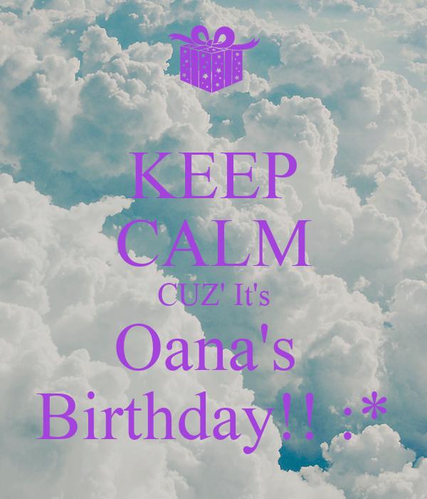 KEEP CALM CUZ' It's Oana's  Birthday!! :*