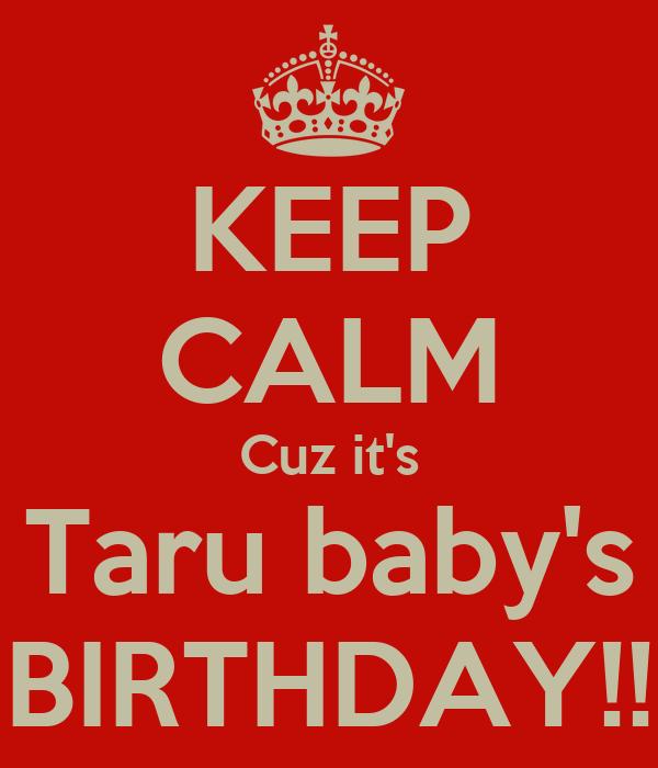 KEEP CALM Cuz it's Taru baby's BIRTHDAY!!