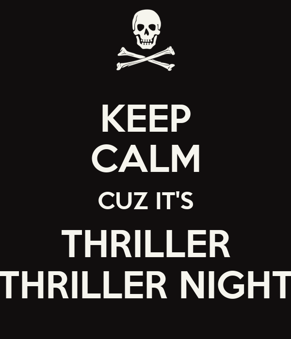 KEEP CALM CUZ IT'S THRILLER THRILLER NIGHT