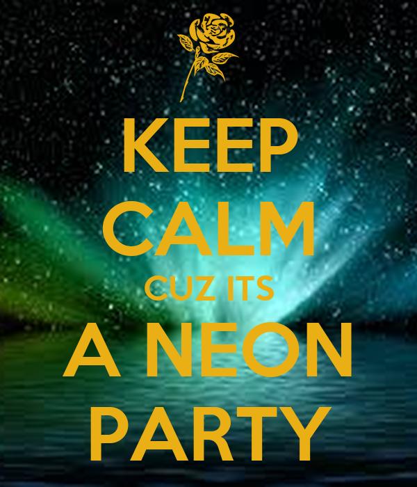 KEEP CALM CUZ ITS A NEON PARTY