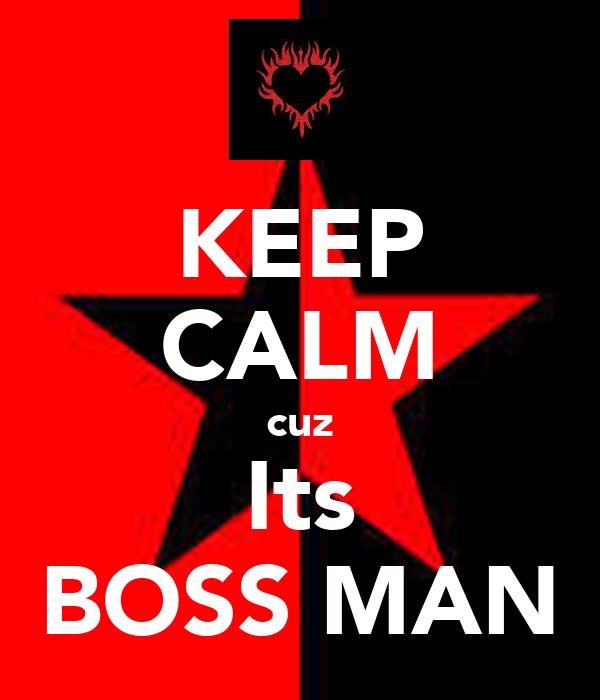 KEEP CALM cuz Its BOSS MAN