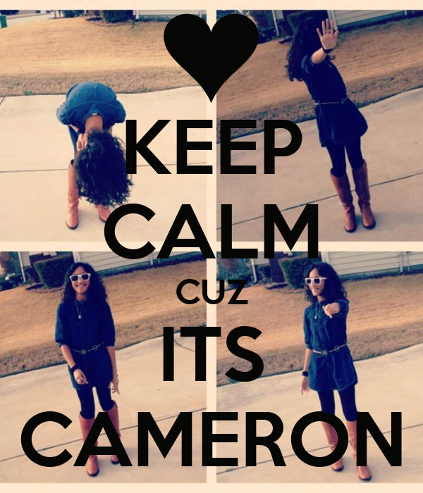 KEEP CALM CUZ ITS CAMERON