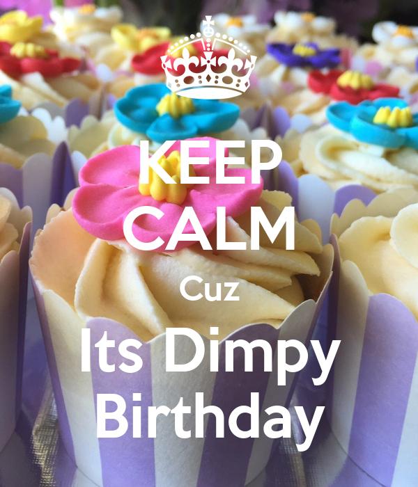 KEEP CALM Cuz Its Dimpy Birthday