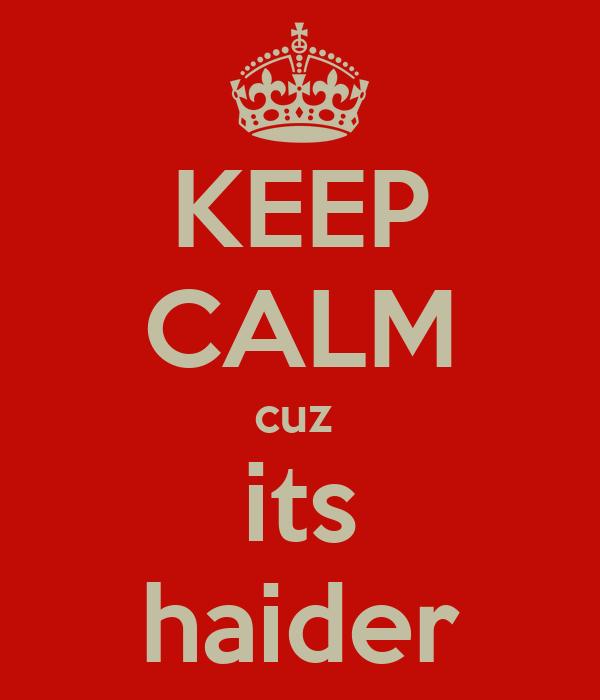 KEEP CALM cuz  its haider