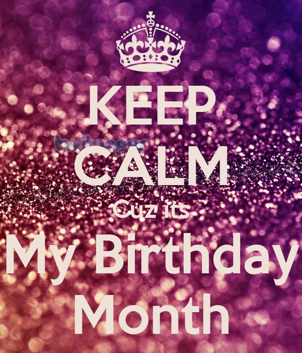 KEEP CALM Cuz its My Birthday Month