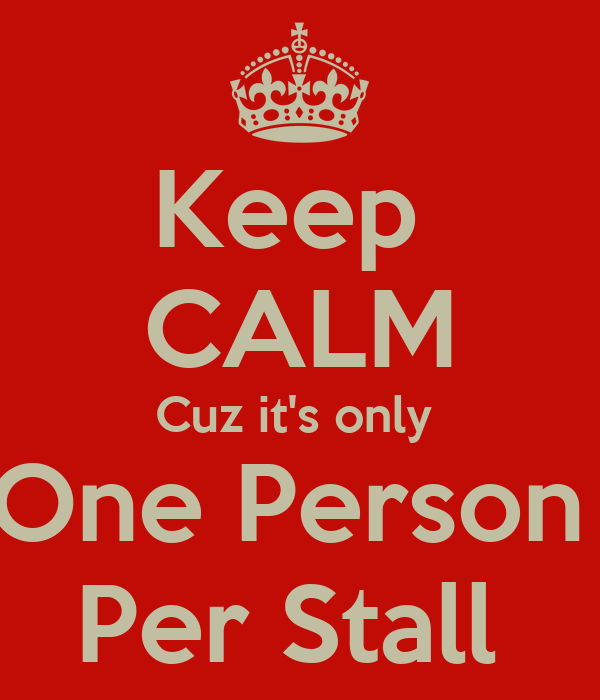 Keep  CALM Cuz it's only  One Person  Per Stall