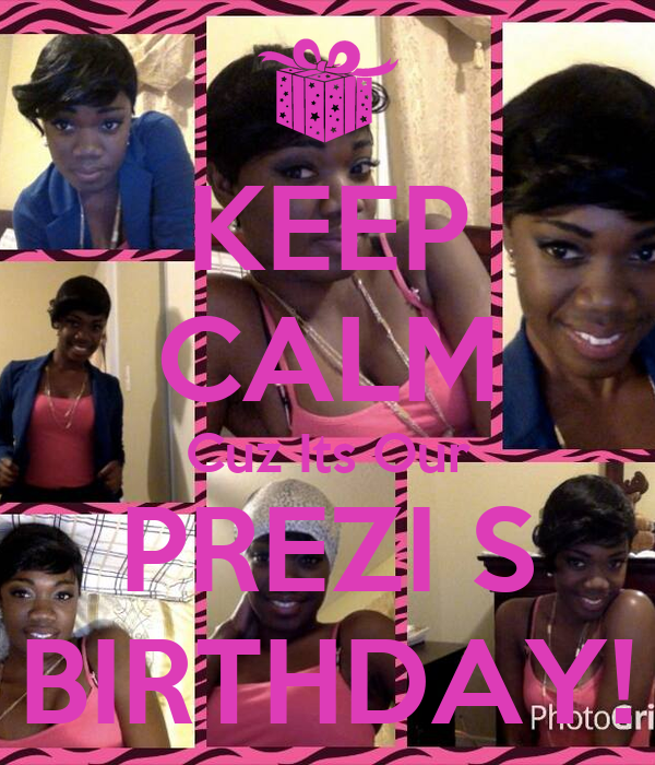 KEEP CALM Cuz Its Our PREZI S BIRTHDAY!
