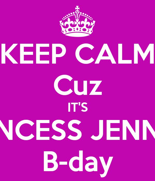 KEEP CALM Cuz IT'S PRINCESS JENNY'S B-day