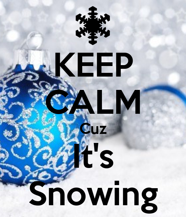 KEEP CALM Cuz It's Snowing