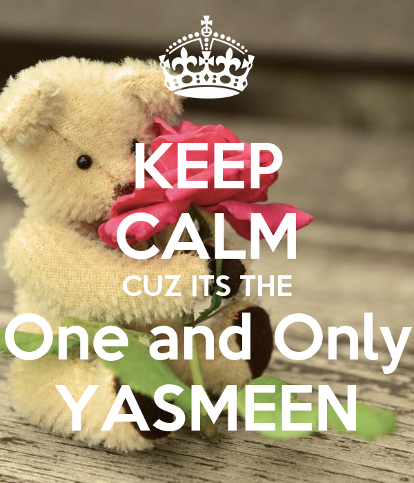 KEEP CALM CUZ ITS THE One and Only YASMEEN