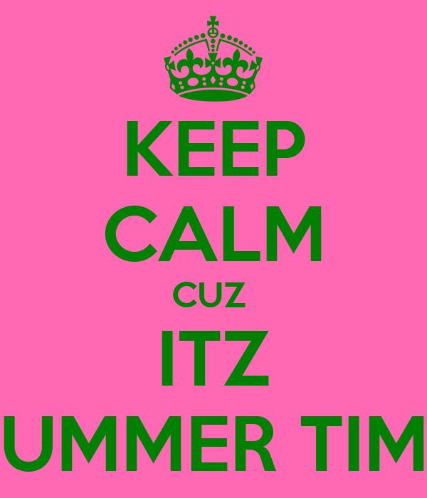 KEEP CALM CUZ  ITZ SUMMER TIME