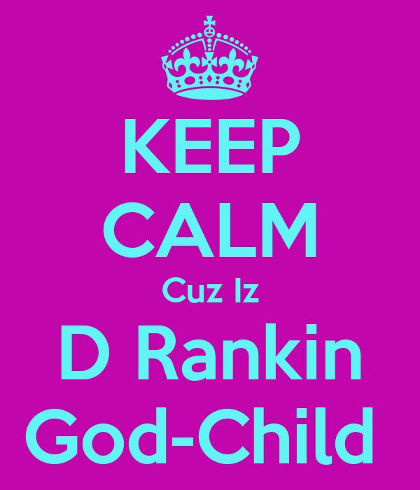 KEEP CALM Cuz Iz D Rankin God-Child
