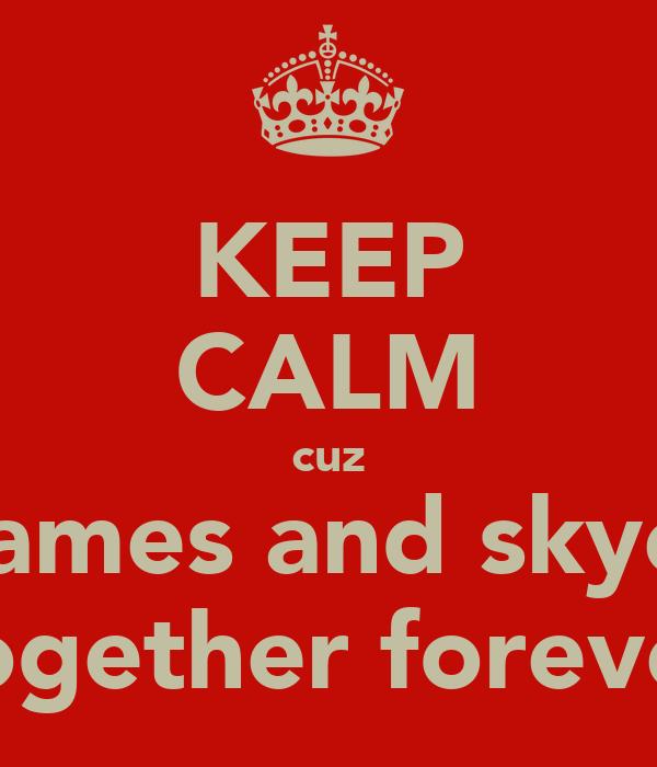 KEEP CALM cuz james and skye together forever