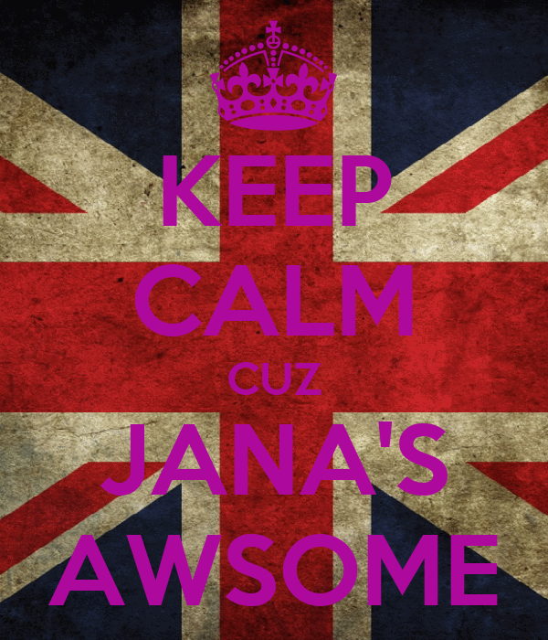 KEEP CALM CUZ JANA'S AWSOME