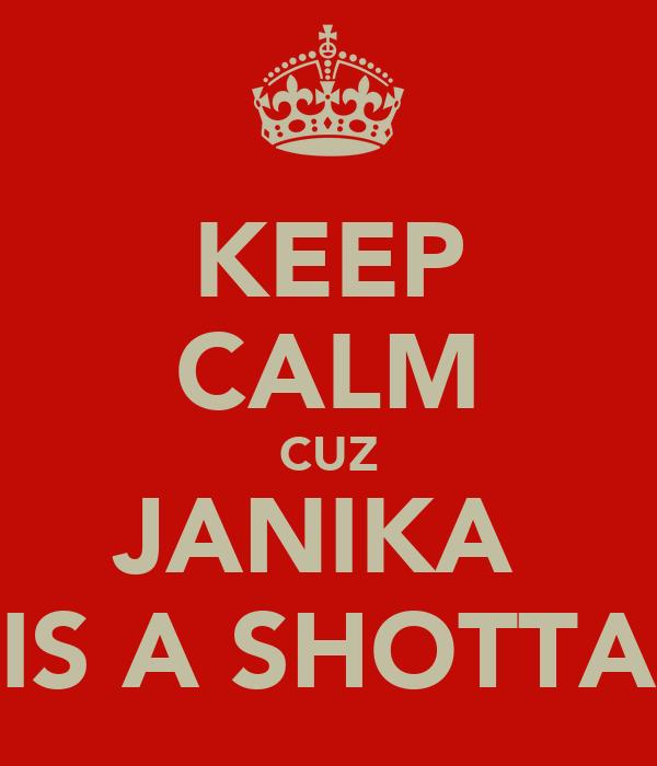 KEEP CALM CUZ JANIKA  IS A SHOTTA