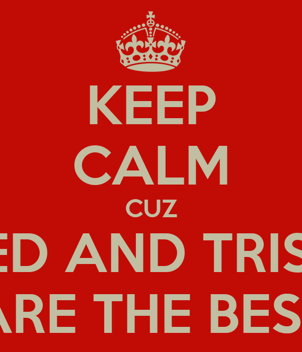 KEEP CALM CUZ  JARED AND TRISTEN   ARE THE BEST