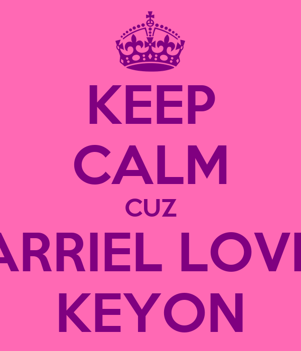 KEEP CALM CUZ JARRIEL LOVES KEYON