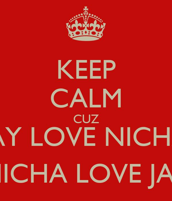 KEEP CALM CUZ JAY LOVE NICHA NICHA LOVE JAY