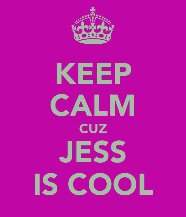 KEEP CALM CUZ JESS IS COOL