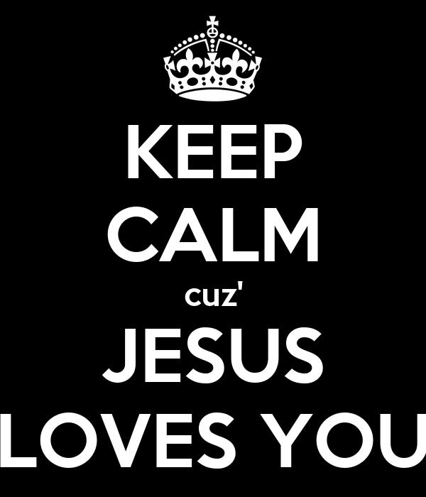 KEEP CALM cuz' JESUS LOVES YOU