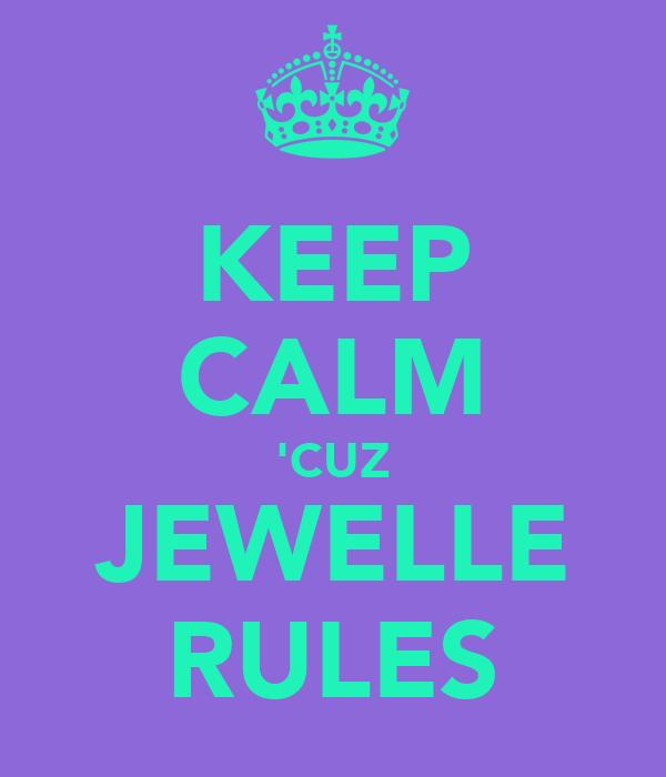 KEEP CALM 'CUZ JEWELLE RULES