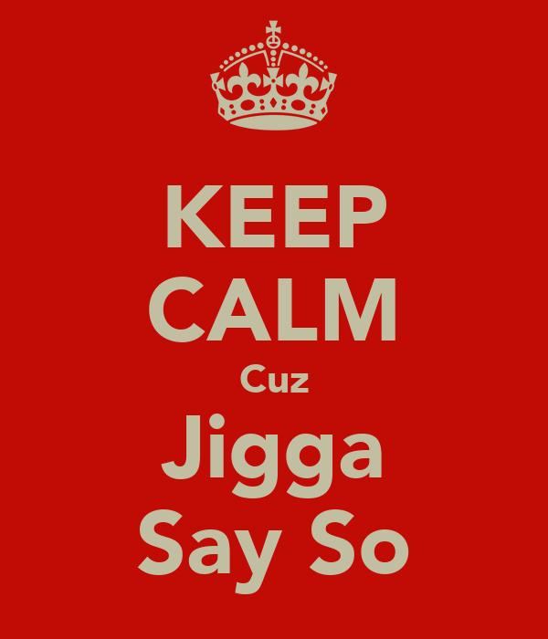 KEEP CALM Cuz Jigga Say So