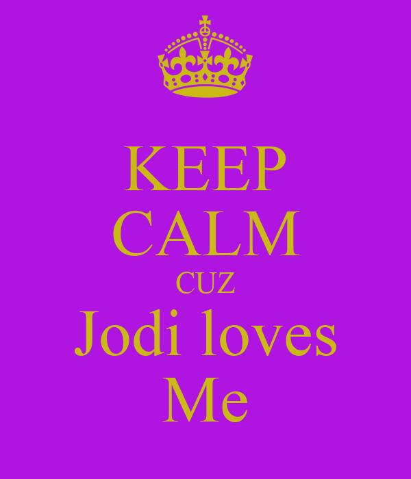 KEEP CALM CUZ Jodi loves Me