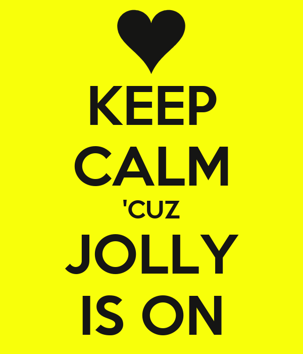 KEEP CALM 'CUZ JOLLY IS ON