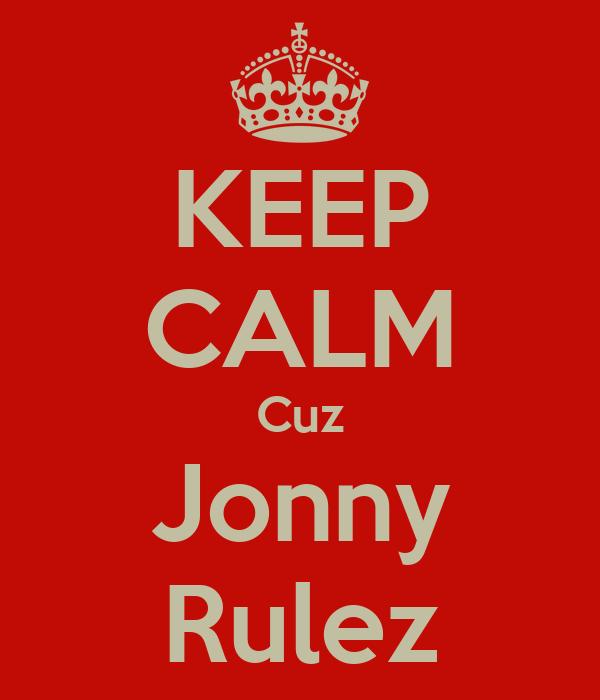 KEEP CALM Cuz Jonny Rulez