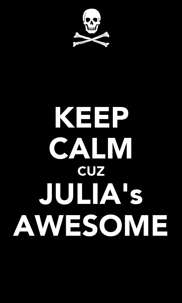 KEEP CALM CUZ JULIA's AWESOME
