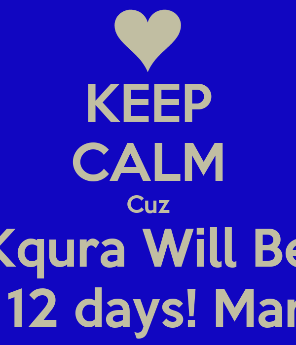 KEEP CALM Cuz Kqura Will Be 25 in 12 days! March 8!