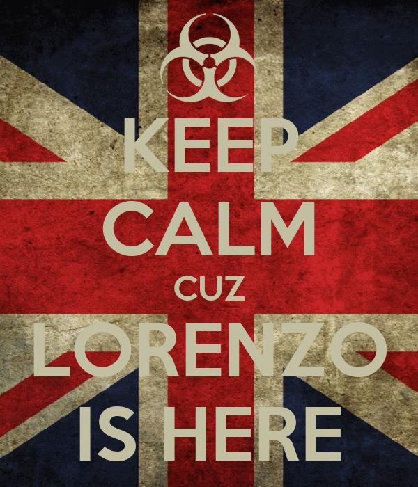 KEEP CALM CUZ LORENZO IS HERE