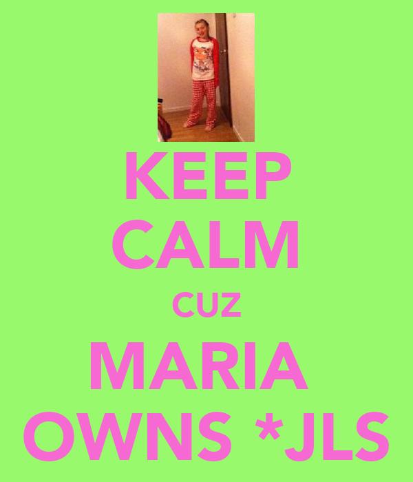 KEEP CALM CUZ MARIA  OWNS *JLS