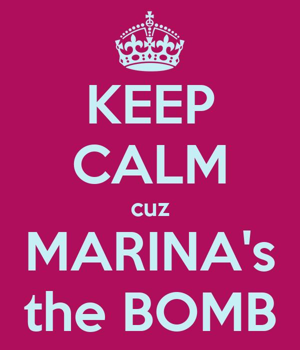 KEEP CALM cuz MARINA's the BOMB