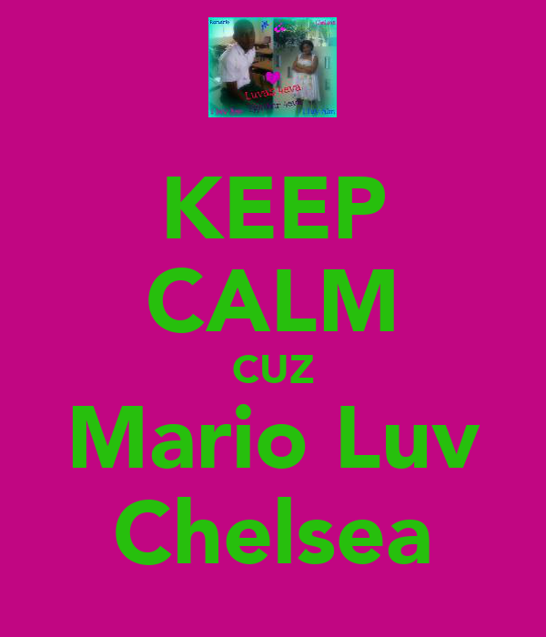 KEEP CALM CUZ Mario Luv Chelsea