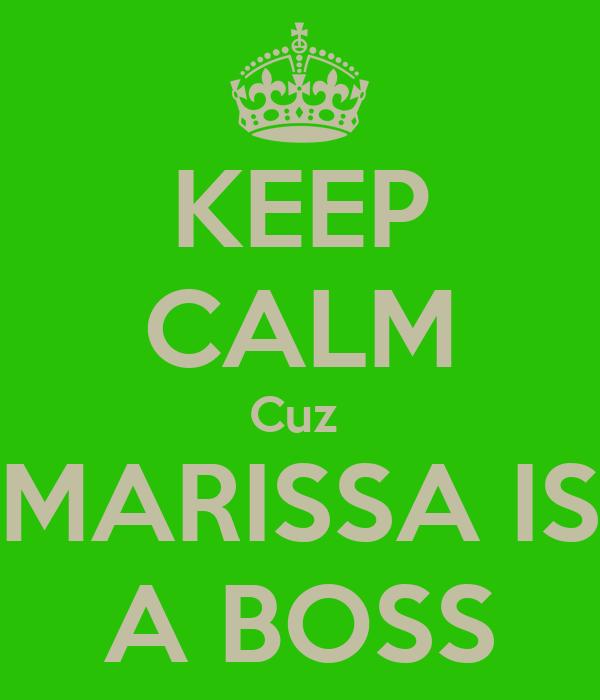 KEEP CALM Cuz  MARISSA IS A BOSS