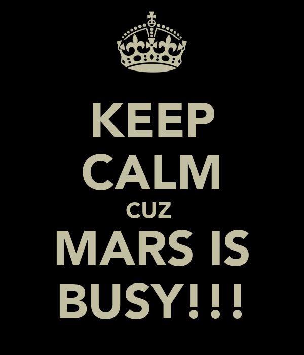 KEEP CALM CUZ  MARS IS BUSY!!!