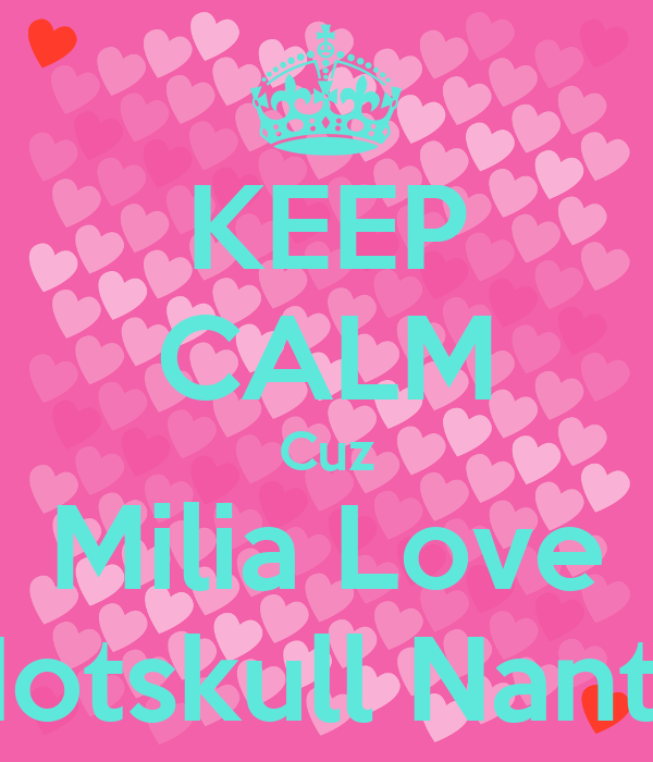 KEEP CALM Cuz Milia Love Hotskull Nanty