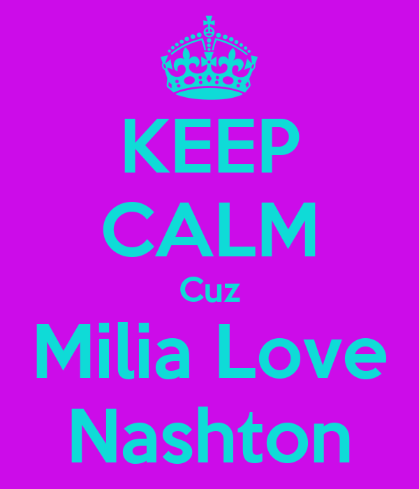 KEEP CALM Cuz Milia Love Nashton
