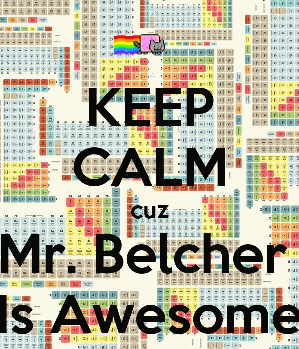 KEEP CALM cuz Mr. Belcher  Is Awesome