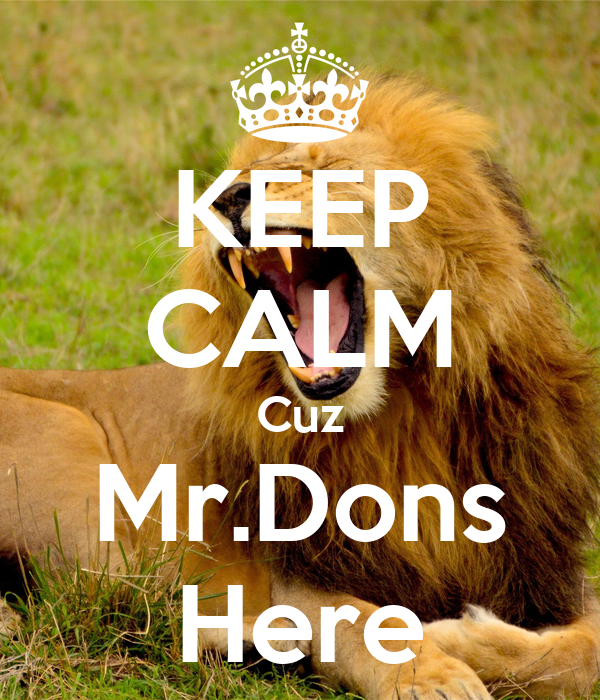 KEEP CALM Cuz Mr.Dons Here