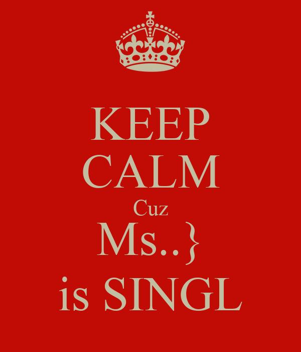 KEEP CALM Cuz Ms..} is SINGL