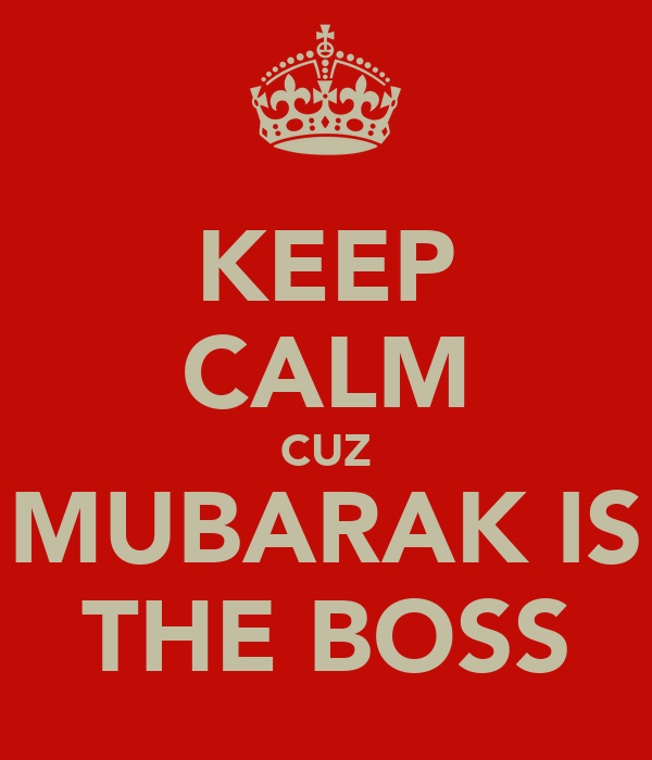 KEEP CALM CUZ MUBARAK IS THE BOSS