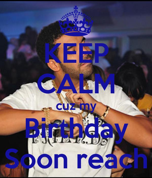 KEEP CALM cuz my Birthday Soon reach