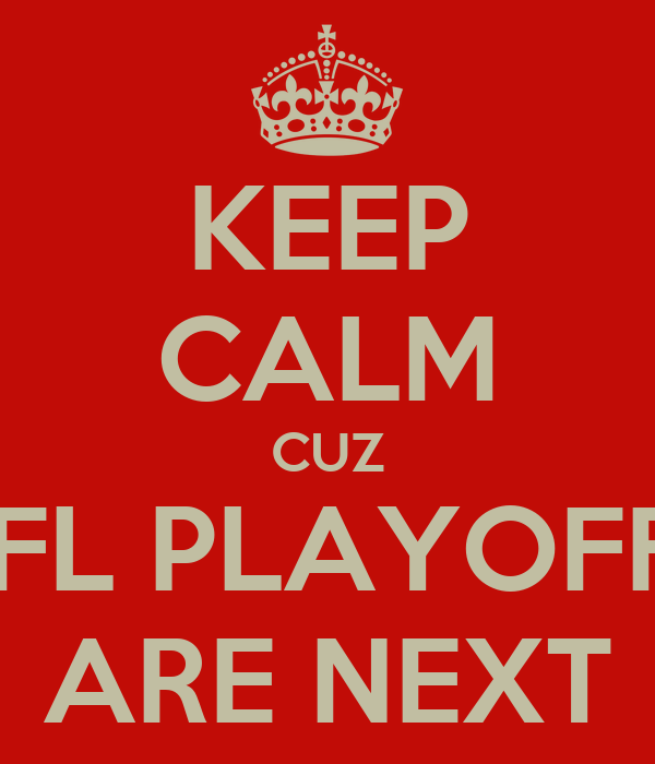 KEEP CALM CUZ NFL PLAYOFFS ARE NEXT