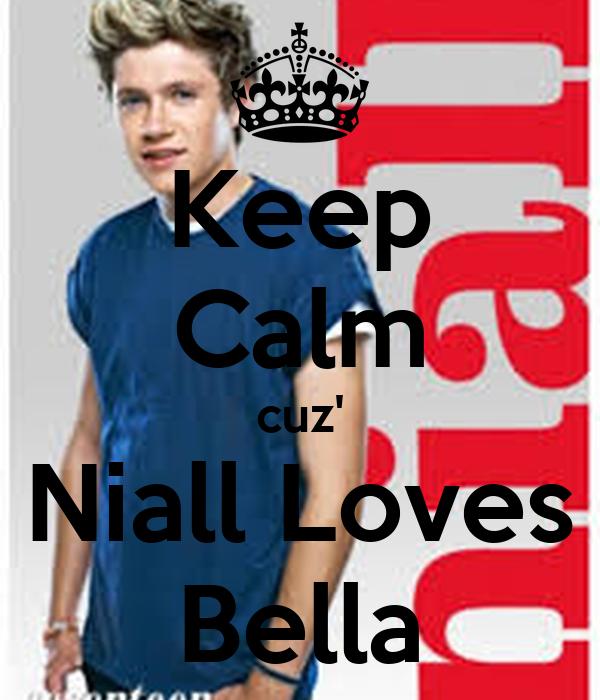 Keep Calm cuz' Niall Loves Bella