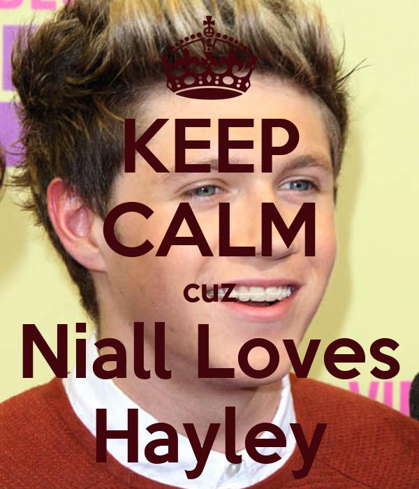 KEEP CALM cuz Niall Loves Hayley